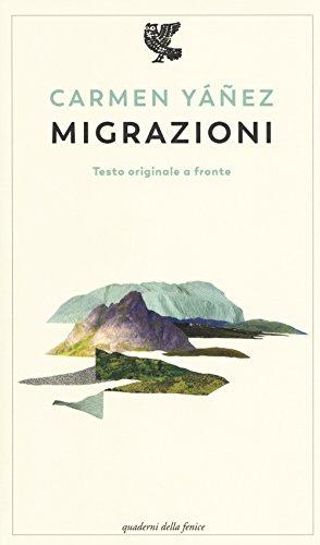 Migrazioni. Testo spagnolo a fronte. Ediz. bilingue (Quaderni della Fenice) por Carmen Yáñez