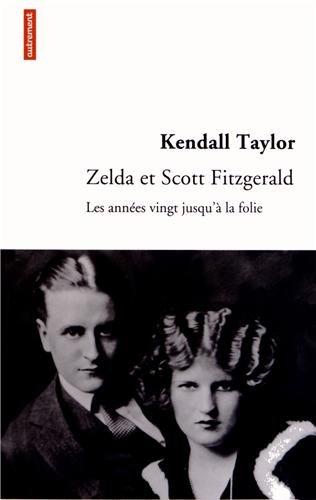 Zelda et Scott Fitzgerald : Les années vingt jusqu'à la folie par Kendall Taylor