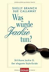 Was würde Jackie tun?: Stil-Ikone Jackie O. - Der elegante Style-Guide