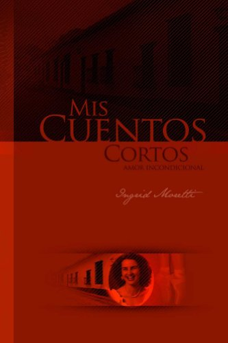 Mis Cuentos Cortos: Amor incondicional por Ingrid Moretti