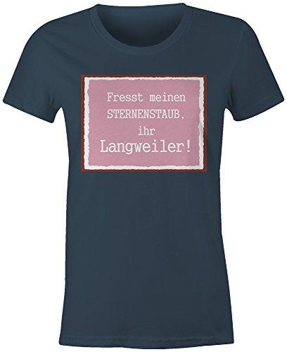 Fresst Meinen Sternenstaub Ihr Langweiler ★ Rundhals-T-Shirt Frauen-Damen ★ hochwertig bedruckt mit lustigem Spruch ★ Die perfekte Geschenk-Idee (03) dunkelblau