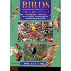 Birds of South-East Asia: A Photographic Guide to the Birds of Thailand, Malaysia, Singapore, the Philippines and Indonesia by Morten Strange (1998-04-04)