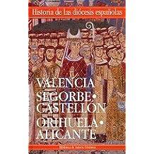 Historia de las diócesis españolas: Iglesias de Valencia, Segorbe-Castellón y Orihuela-Alicante: 6