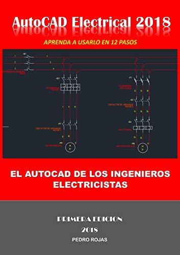 AutoCAD Electrical 2018: El AutoCAD de los Ingenieros Electricistas por Pedro Luis Rojas Vera