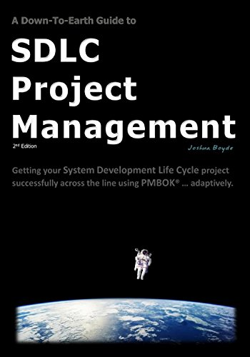 A Down-To-Earth Guide To SDLC Project Management: Getting your system/software development life cycle project successfully across the line using PMBOK adaptively.