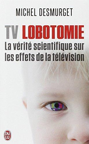 TV Lobotomie: Verite Scientifique Sur Les Effets De Television (French Edition) by Desmurget, Michel (2013) Mass Market Paperback