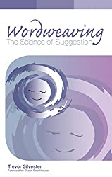 Wordweaving: The Science of Suggestion - A Comprehensive Guide to Creating Hypnotic Language (English Edition)