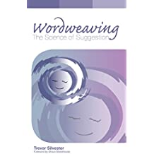 Wordweaving: The Science of Suggestion - A Comprehensive Guide to Creating Hypnotic Language