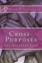 [(Cross-Purposes : The Adultery Club)] [By (author) MR John James O'Loughlin] published on (May, 2014)