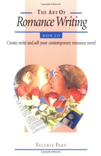 The Art of Romance Writing: How to Create, Write and Sell Your Contemporary Romance Novel