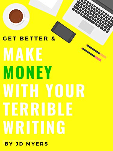 Make Money With Your Terrible Writing: Writing Advice, How to Build a Story, Start a Blog, Make Money Online, Amazon Affiliate Marketing 101 & Free eBook Publishing (English Edition)