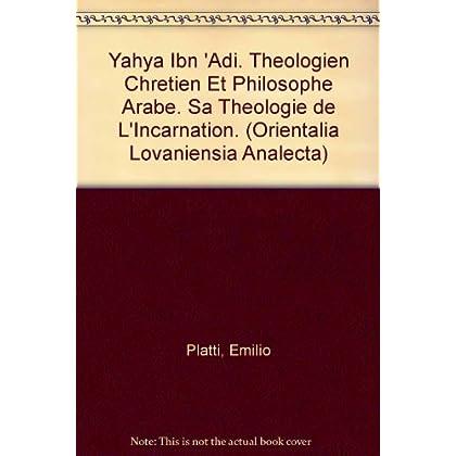 Yahya Ibn 'adi. Theologien Chretien Et Philosophe Arabe. Sa Theologie De L'incarnation.