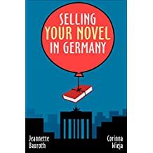 Selling your novel in Germany, or how to end up with a real Krautpleaser (English Edition)