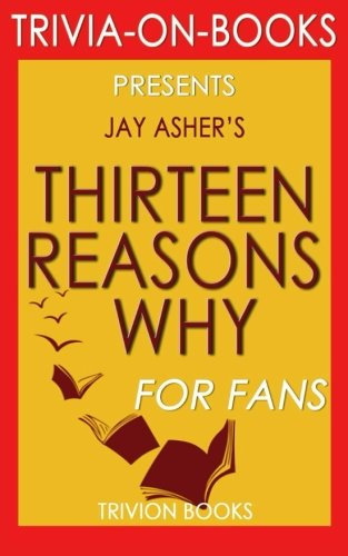 Trivia: Thirteen Reasons Why: By Jay Asher (Trivia-On-Books)