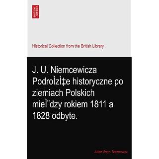 J. U. Niemcewicza PodroÌże historyczne po ziemiach Polskich między rokiem 1811 a 1828 odbyte.