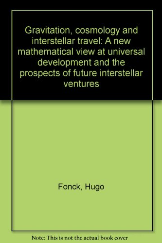 Gravitation, cosmology and interstellar travel: A new mathematical view at universal development and the prospects of future interstellar ventures
