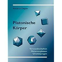 Platonische Körper: Verwandtschaften, Metamorphosen, Umstülpungen