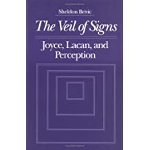 The Veil of Signs: Joyce, Lacan, and Perception by Sheldon Brivic (1991-06-30)