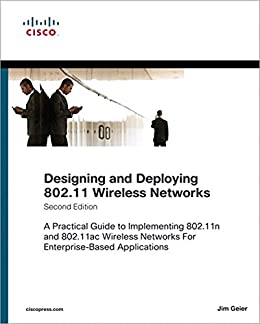 Designing and Deploying 802.11 Wireless Networks: A Practical Guide to Implementing 802.11n and 802.11ac Wireless Networks For Enterprise-Based Applications par [Geier, Jim]