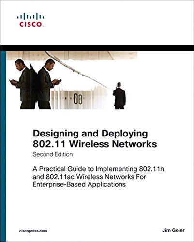 Designing and Deploying 802.11 Wireless Networks: A Practical Guide to Implementing 802.11n and 802.11ac Wireless Networks For Enterprise-Based Applications (Networking