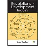 [ [ [ Revolutions in Development Inquiry[ REVOLUTIONS IN DEVELOPMENT INQUIRY ] By Chambers, Robert ( Author )Sep-11-2008 Paperback