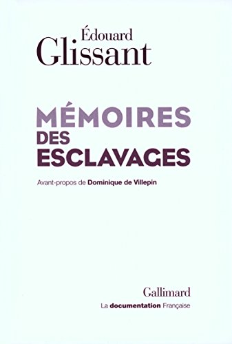 Mémoires des esclavages: La fondation d'un Centre national pour la mémoire des esclavages et de leurs abolitions par Édouard Glissant