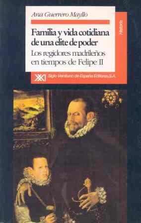 Descargar Libro Familia y vida cotidiana de una élite de poder: Los regidores madrileños en tiempos de Felipe II (Historia) de Ana Guerrero Mayllo