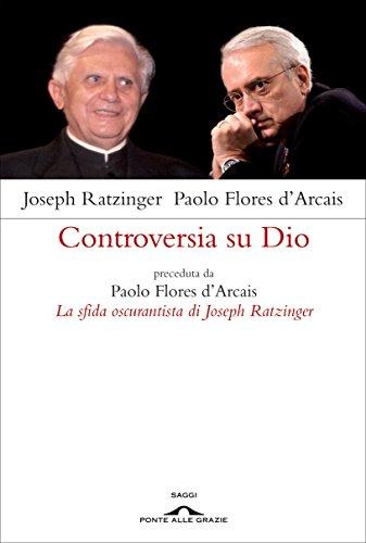 Controversia su Dio: preceduta da Paolo Flores d'Arcais, La sfida oscurantista di Joseph Ratzinger