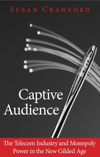 captive-audience-the-telecom-industry-and-monopoly-power-in-the-new-gilded-age
