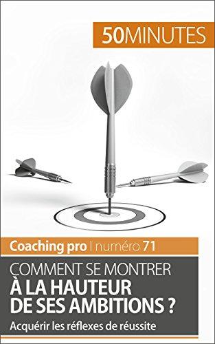 Comment se montrer à la hauteur de ses ambitions ?: Acquérir les réflexes de réussite (Coaching pro t. 71)