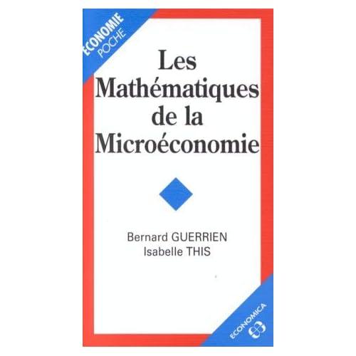 Les mathématiques de la microéconomie by Bernard Guerrien;Isabelle This(1999-06-21)
