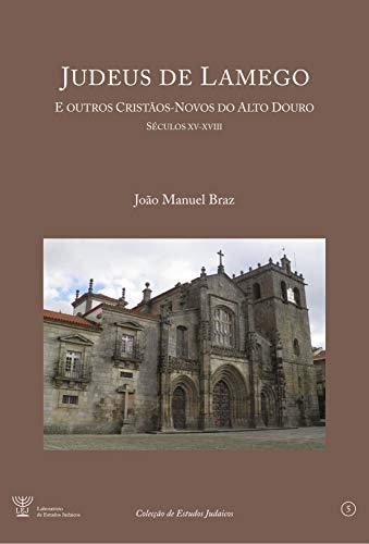 Judeus de Lamego: e outros cristãos-novos do Alto Douro [Séculos XV a XVIII] (Portuguese Edition)