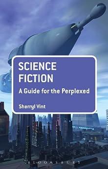 Science Fiction: A Guide for the Perplexed par [Vint, Sherryl]