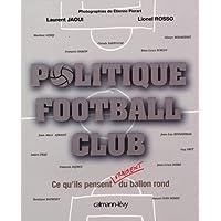 Politique Football Club : Ce qu'ils pensent vraiment du ballon rond