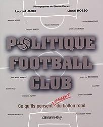 Politique Football Club : Ce qu'ils pensent vraiment du ballon rond (Documents, Actualités, Société)