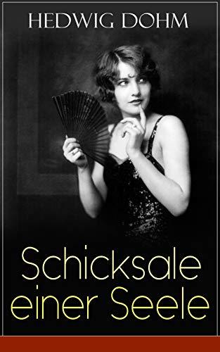 Schicksale einer Seele: Geschichte einer jungen Frau aus dem 19. Jahrhundert (Ein Gesellschaftsroman)