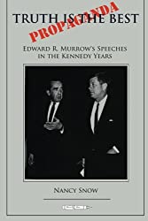 Truth is the Best Propaganda: Edward R. Murrow's Speeches in the Kennedy Years