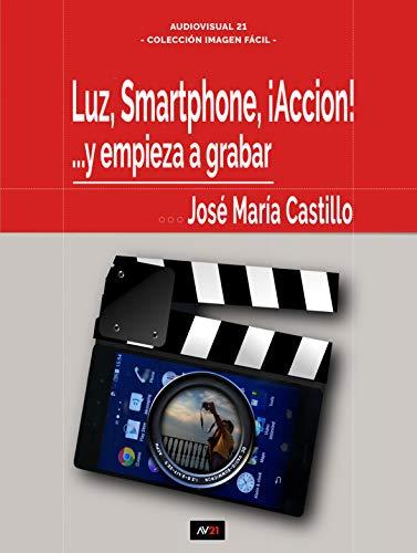 LUZ, SMARTPHONE, ¡ACCIÓN!: Y empiece a grabar... (IMAGEN FÁCIL nº ...