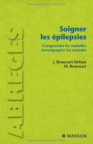 Soigner les épilepsies : Comprendre les maladies, accompagner les malades (Ancien prix éditeur : 29,50 euros) par Jacqueline Beaussart-Defaye