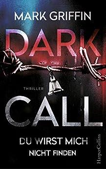 Dark Call - Du wirst mich nicht finden: Thriller Neuerscheinung von [Griffin, Mark]