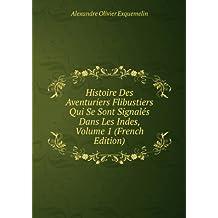 Histoire Des Aventuriers Flibustiers Qui Se Sont Signalés Dans Les Indes, Volume 1 (French Edition)