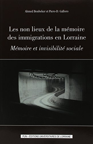 Les non lieux de la mmoire des immigrations en Lorraine : Mmoire et invisibilit sociale