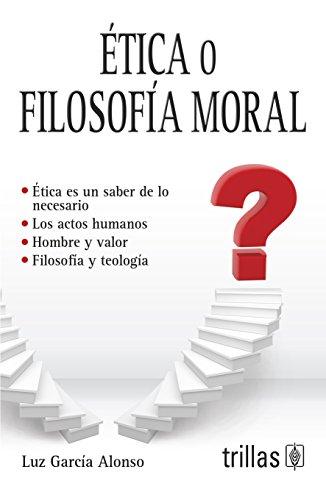 Descargar Libro Etica o filosofia moral / Ethics or Moral Philosophy de Luz Garcia Alonso