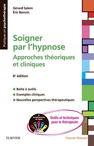 Soigner par l'hypnose: Approches théoriques et cliniques + Compléments en ligne : outils et techniques pour le thérapeute