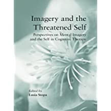 Imagery and the Threatened Self: Perspectives on Mental Imagery and the Self in Cognitive Therapy (English Edition)