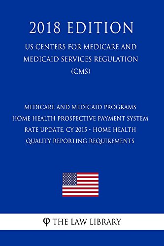 Medicare and Medicaid Programs - Home Health Prospective Payment System Rate Update, CY 2015 - Home Health Quality Reporting Requirements  (US Centers ... Services Regulation) (C (English Edition)