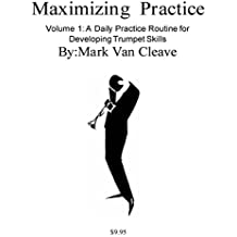 Maximizing Practice Volume 1 - A Daily Practice Routine for Developing Trumpet Skills (English Edition)