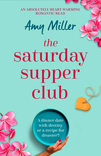 The Saturday Supper Club: An absolutely heartwarming romantic read by [Miller, Amy]
