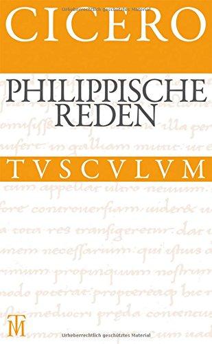 Die philippischen Reden / Philippica: Lateinisch (Sammlung Tusculum)