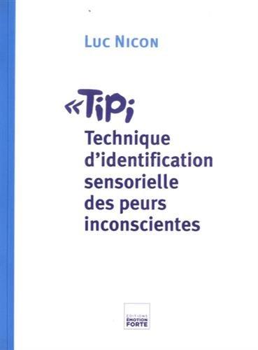 TIPI : Technique d'identification sensorielle des peurs inconscientes par Luc Nicon